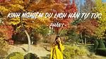 Kinh nghiệm du lịch tự túc 6 ngày khám phá Hàn Quốc (Phần 1)