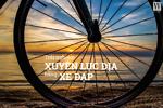 Trải nghiệm xuyên lục địa bằng xe đạp