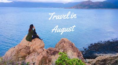 Nên đi du lịch ở đâu cho chuyến đi tháng 8 trọn vẹn?